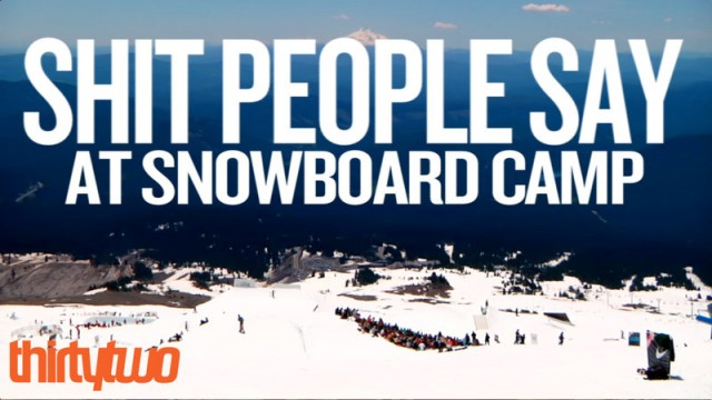 Shit People Say at Snowboard Camp