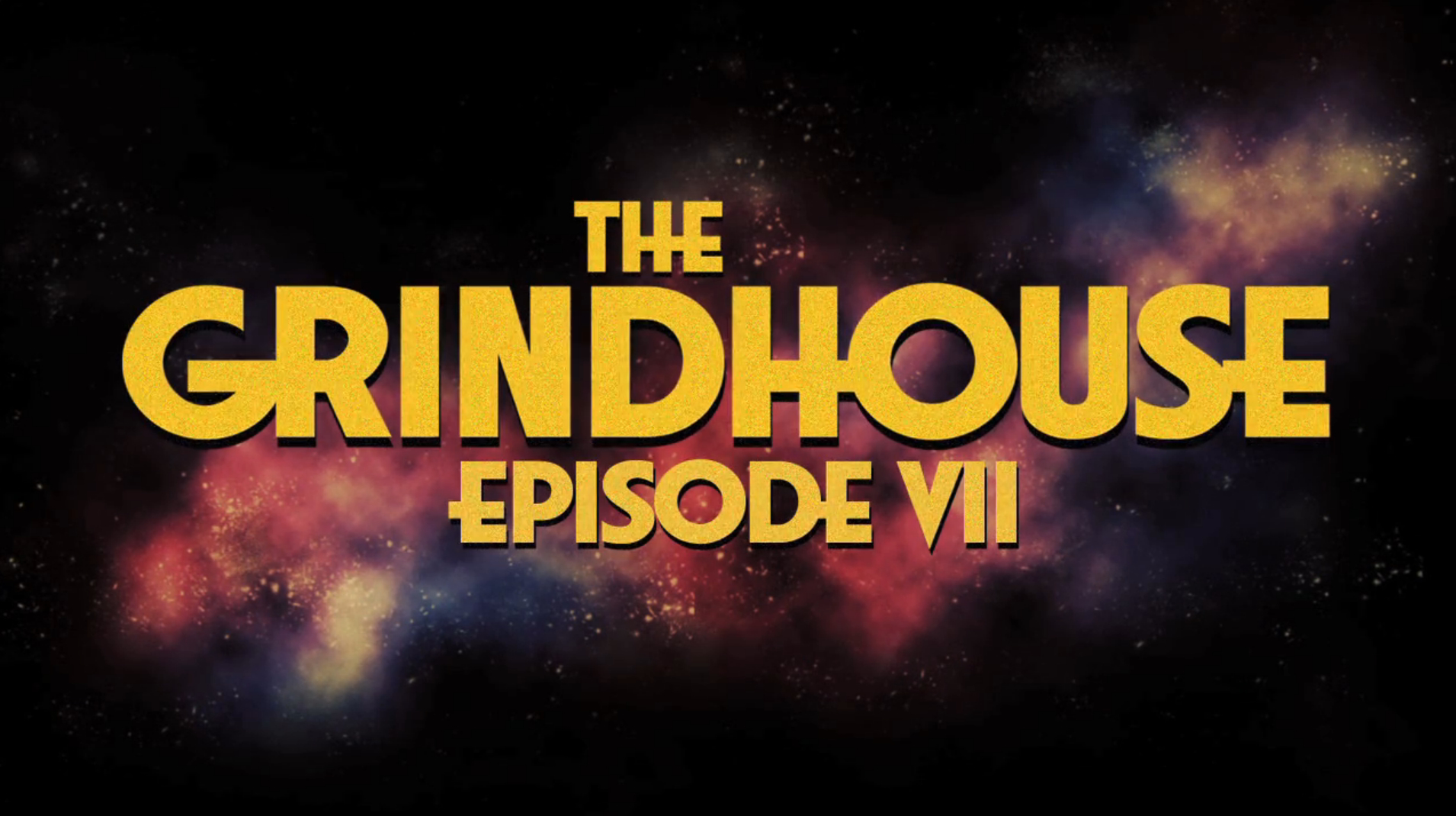 GRINDHOUSE EPISODE VII…