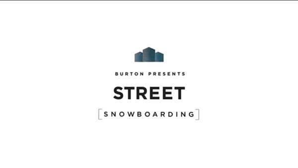 Burton presents STREET [SNOWBOARDING ] is now live