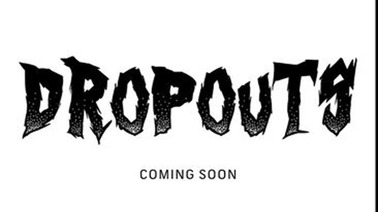Drop Outs is coming