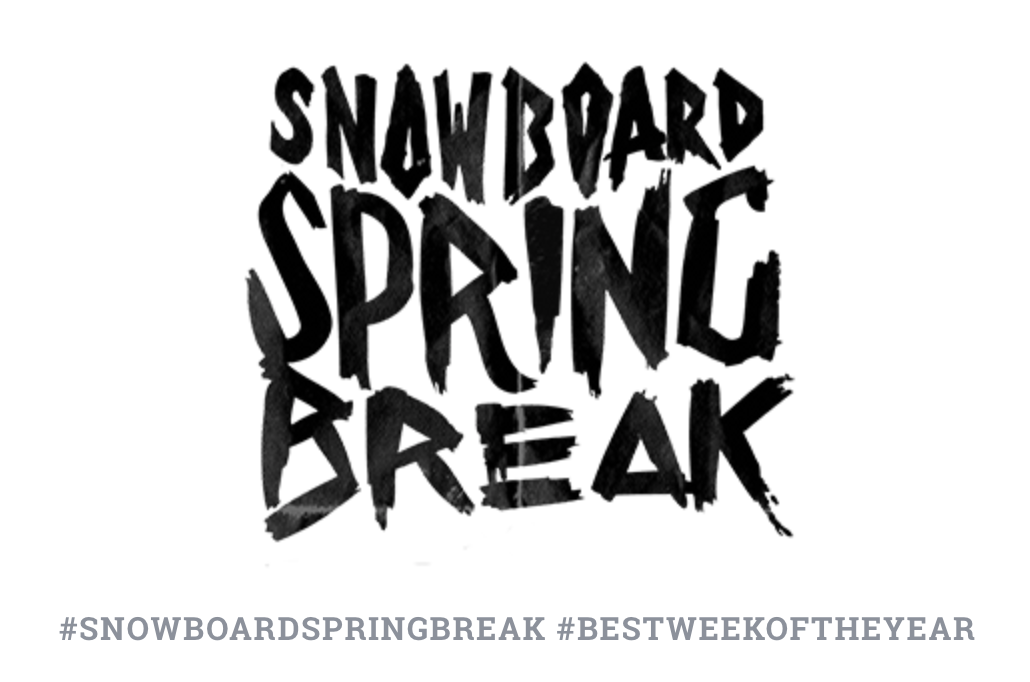 Snowboard Spring Break starts in two weeks!